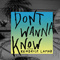 Don´t Wanna Know